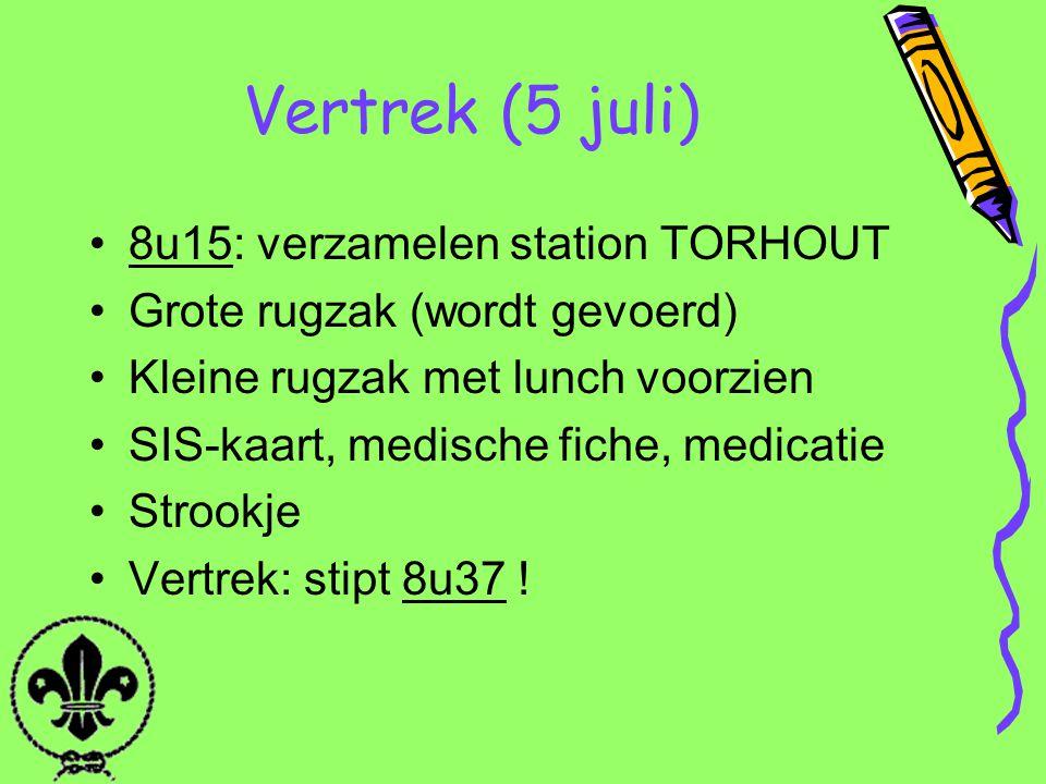 Vertrek (5 juli) 8u15: verzamelen station TORHOUT Grote rugzak (wordt gevoerd) Kleine rugzak met lunch voorzien SIS-kaart, medische fiche, medicatie S