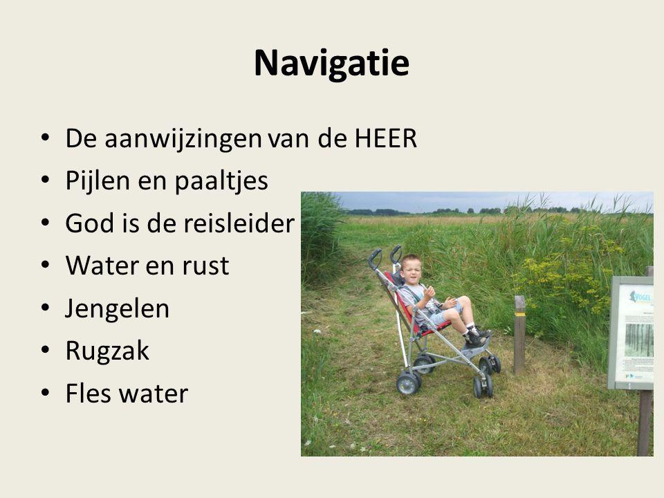 Navigatie De aanwijzingen van de HEER Pijlen en paaltjes God is de reisleider Water en rust Jengelen Rugzak Fles water