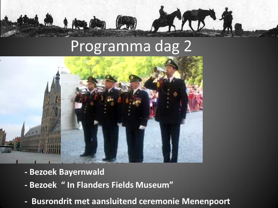 Programma dag 2 - Bezoek Bayernwald - Bezoek In Flanders Fields Museum - Busrondrit met aansluitend ceremonie Menenpoort