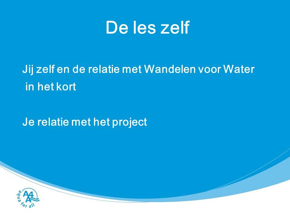 De les zelf Jij zelf en de relatie met Wandelen voor Water in het kort Je relatie met het project