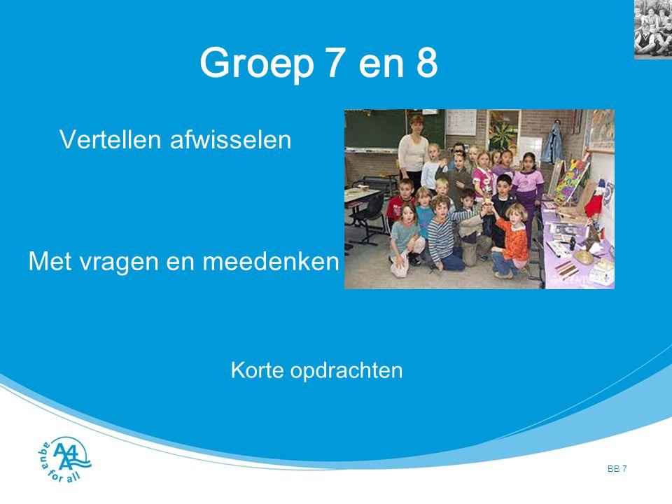Groep 7 en 8 BB 7 Vertellen afwisselen Met vragen en meedenken Korte opdrachten