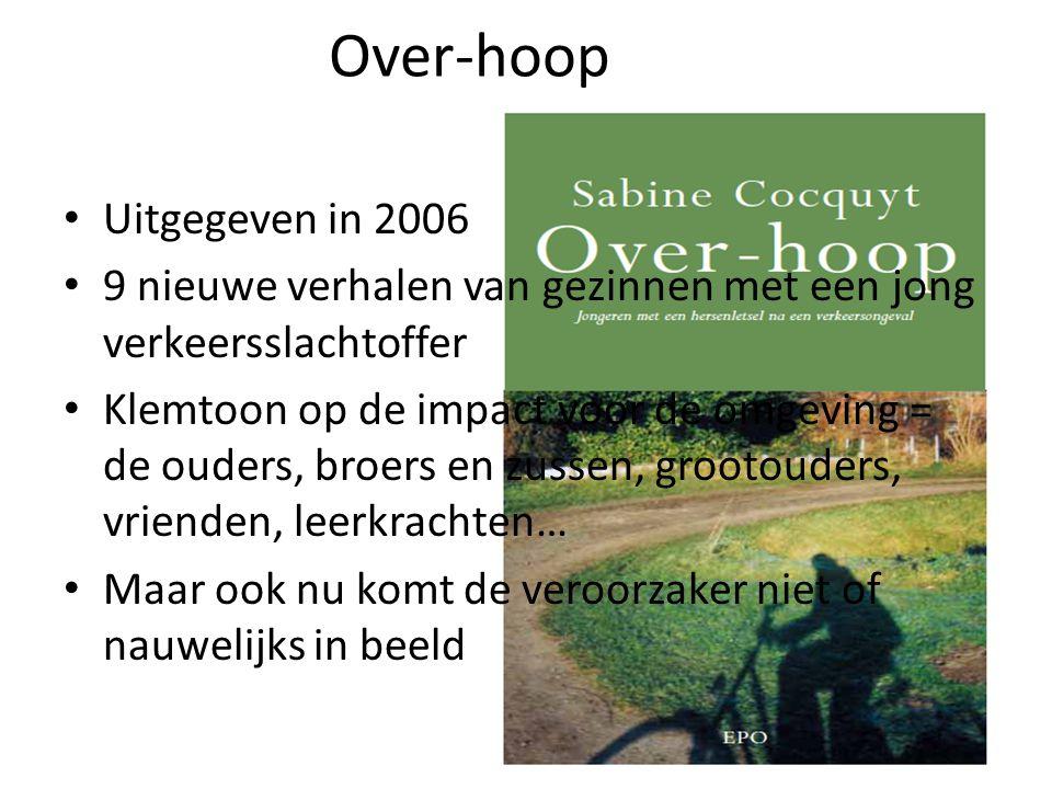 Over-hoop Uitgegeven in 2006 9 nieuwe verhalen van gezinnen met een jong verkeersslachtoffer Klemtoon op de impact voor de omgeving = de ouders, broer