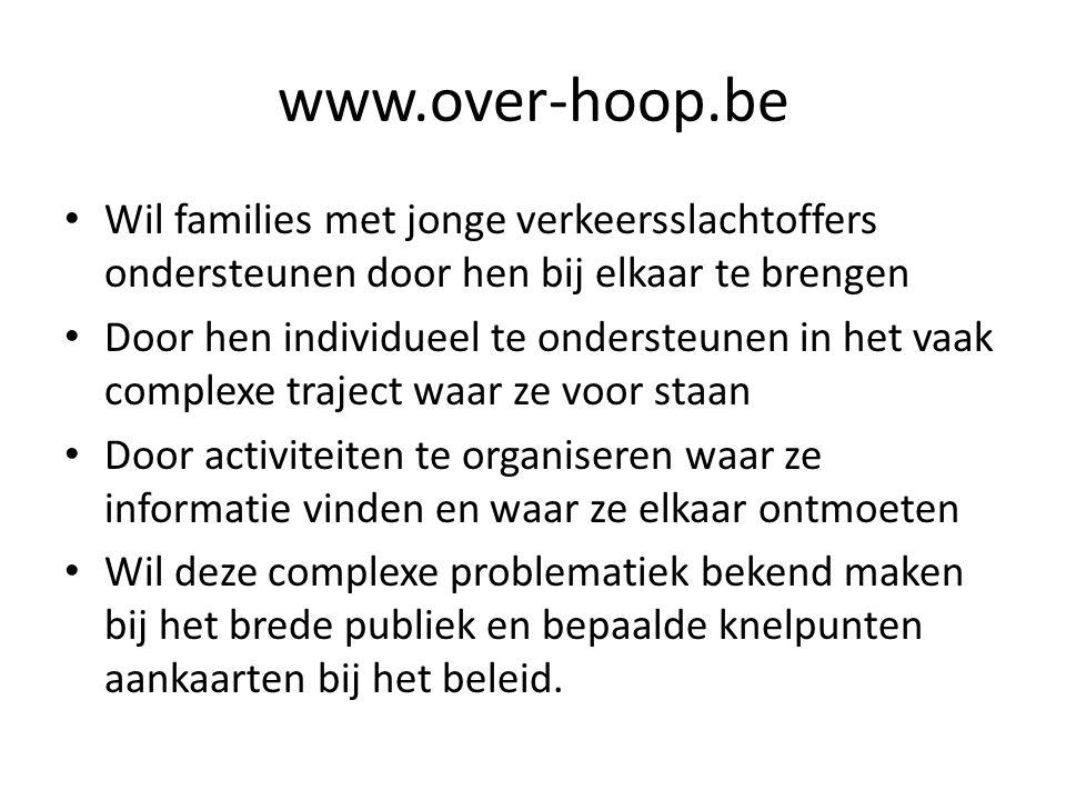 www.over-hoop.be Wil families met jonge verkeersslachtoffers ondersteunen door hen bij elkaar te brengen Door hen individueel te ondersteunen in het v