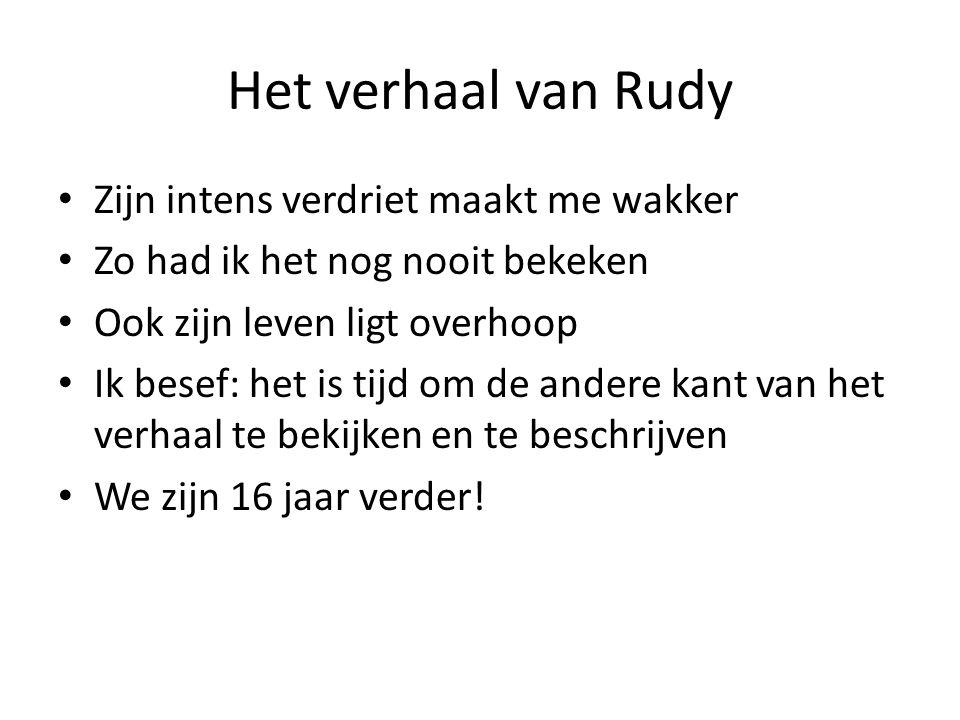 Het verhaal van Rudy Zijn intens verdriet maakt me wakker Zo had ik het nog nooit bekeken Ook zijn leven ligt overhoop Ik besef: het is tijd om de and