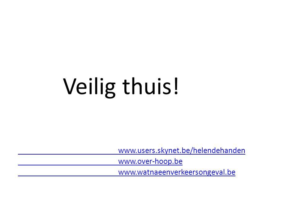 Veilig thuis! www.users.skynet.be/helendehanden www.over-hoop.be www.watnaeenverkeersongeval.be