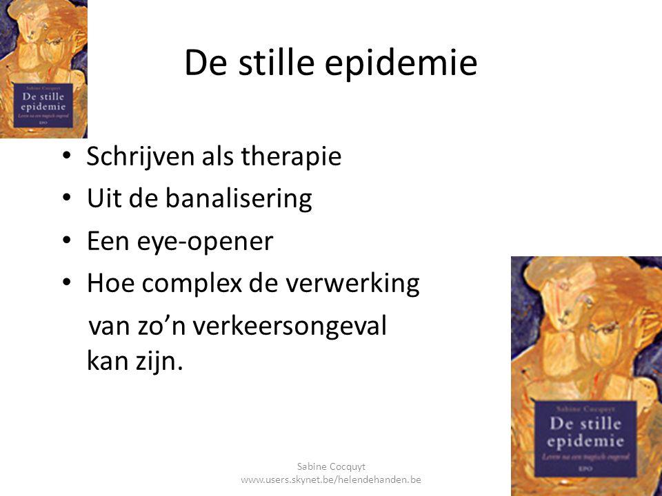 De stille epidemie Schrijven als therapie Uit de banalisering Een eye-opener Hoe complex de verwerking van zo'n verkeersongeval kan zijn. Sabine Cocqu