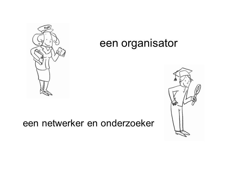 een organisator een netwerker en onderzoeker