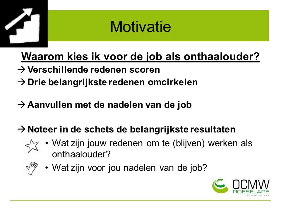 Motivatie Waarom kies ik voor de job als onthaalouder?  Verschillende redenen scoren  Drie belangrijkste redenen omcirkelen  Aanvullen met de nadel