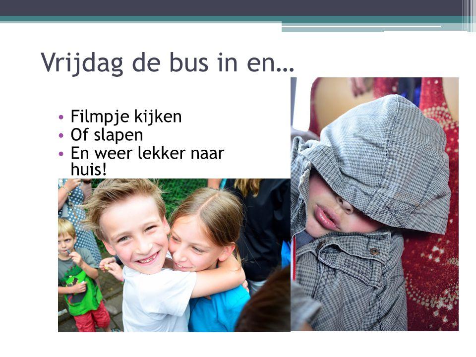 Vrijdag de bus in en… Filmpje kijken Of slapen En weer lekker naar huis!