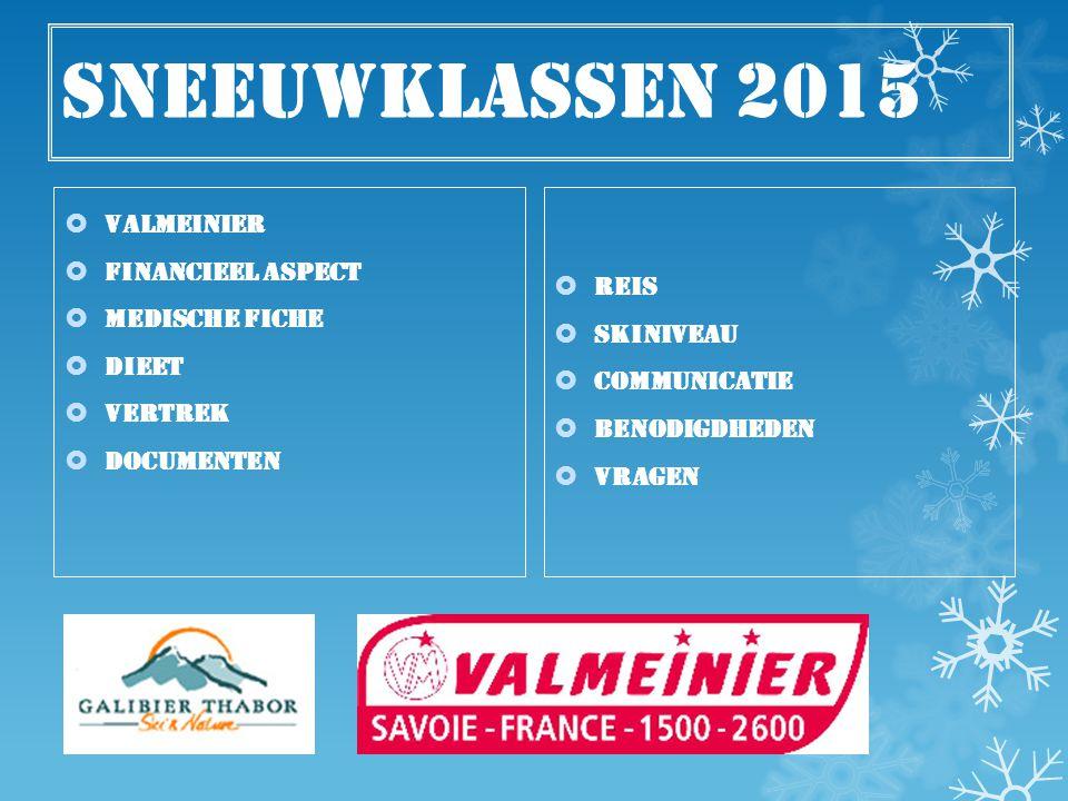 Sneeuwklassen 2015  Valmeinier  Financieel aspect  Medische fiche  Dieet  Vertrek  documenten  Reis  Skiniveau  Communicatie  Benodigdheden