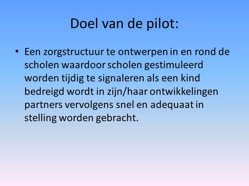 Doel van de pilot: Een zorgstructuur te ontwerpen in en rond de scholen waardoor scholen gestimuleerd worden tijdig te signaleren als een kind bedreig