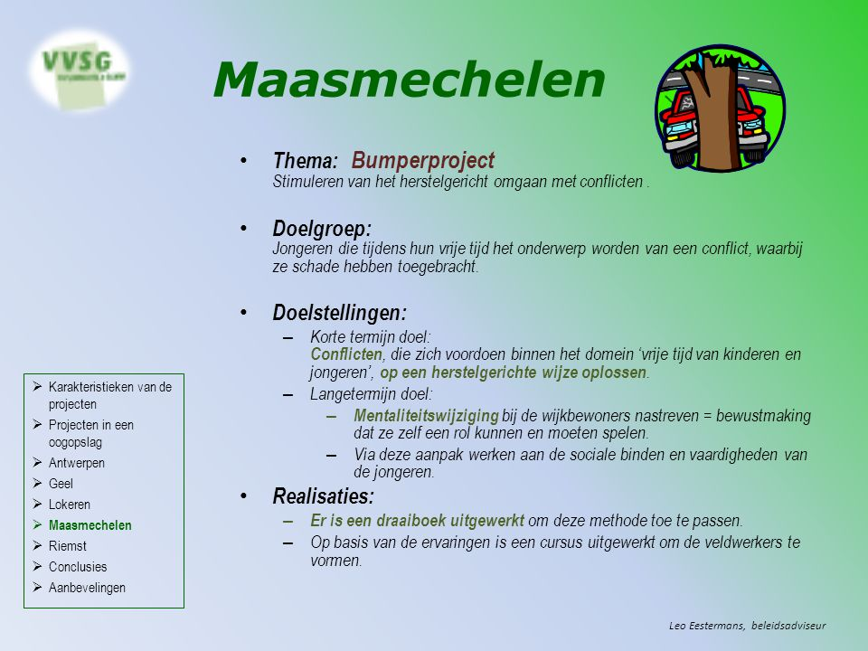 Maasmechelen Thema: Bumperproject Stimuleren van het herstelgericht omgaan met conflicten. Doelgroep: Jongeren die tijdens hun vrije tijd het onderwer