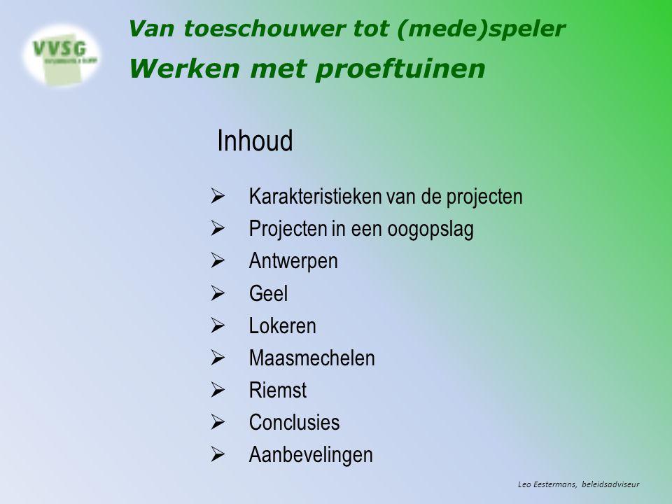 Inhoud  Karakteristieken van de projecten  Projecten in een oogopslag  Antwerpen  Geel  Lokeren  Maasmechelen  Riemst  Conclusies  Aanbevelin
