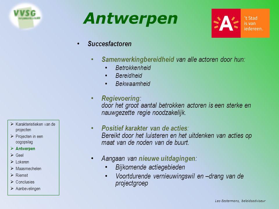 Antwerpen Succesfactoren Samenwerkingbereidheid van alle actoren door hun: Betrokkenheid Bereidheid Bekwaamheid Regievoering : door het groot aantal betrokken actoren is een sterke en nauwgezette regie noodzakelijk.