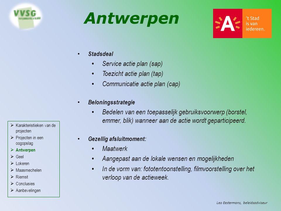 Antwerpen Stadsdeal Service actie plan (sap) Toezicht actie plan (tap) Communicatie actie plan (cap) Beloningsstrategie Bedelen van een toepasselijk gebruiksvoorwerp (borstel, emmer, blik) wanneer aan de actie wordt geparticipeerd.