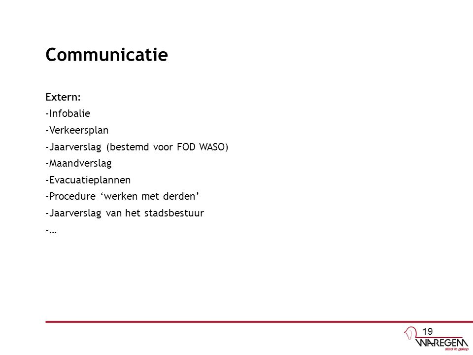 Communicatie Extern: -Infobalie -Verkeersplan -Jaarverslag (bestemd voor FOD WASO) -Maandverslag -Evacuatieplannen -Procedure 'werken met derden' -Jaa