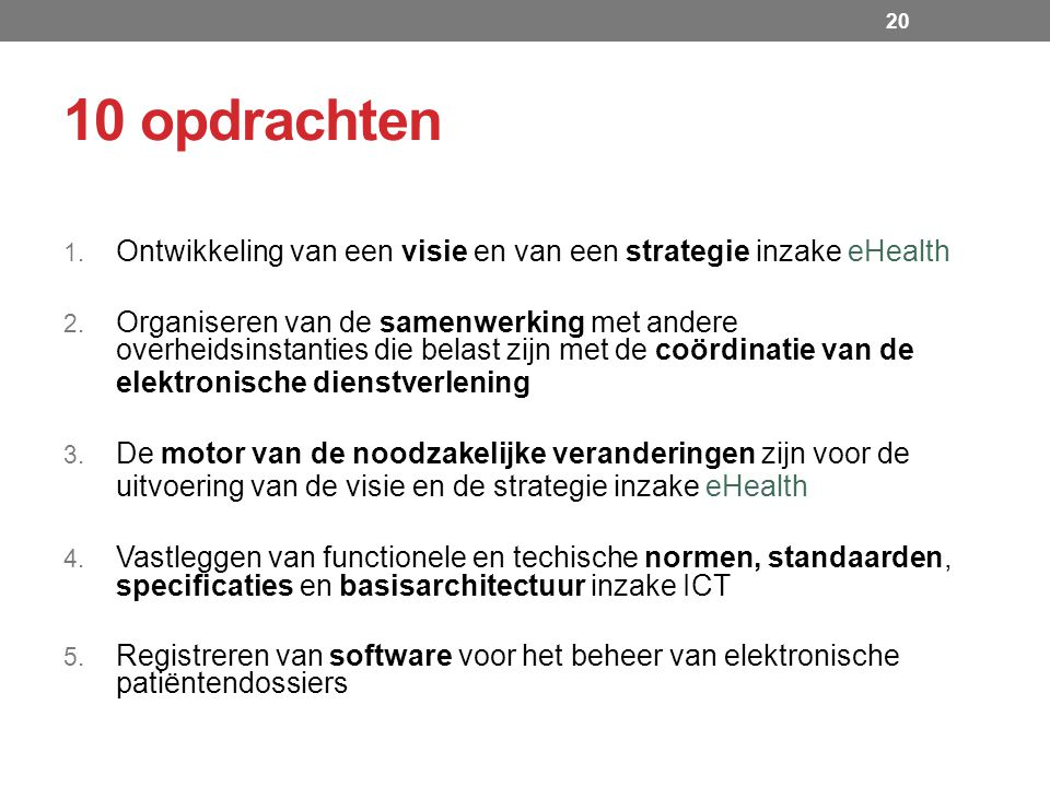 10 opdrachten 1. Ontwikkeling van een visie en van een strategie inzake eHealth 2.