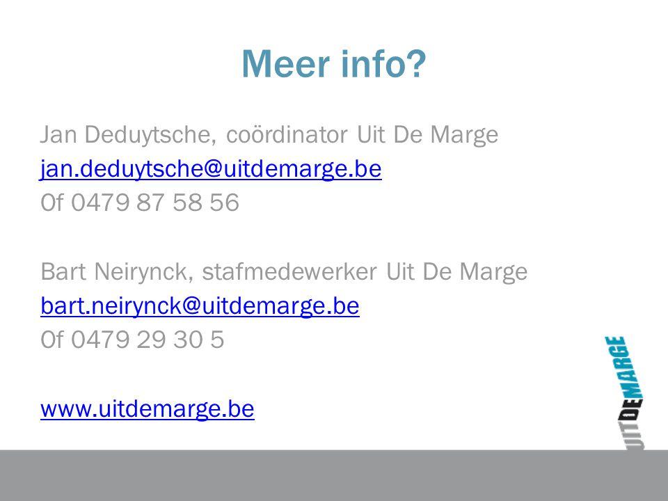 Meer info? Jan Deduytsche, coördinator Uit De Marge jan.deduytsche@uitdemarge.be Of 0479 87 58 56 Bart Neirynck, stafmedewerker Uit De Marge bart.neir
