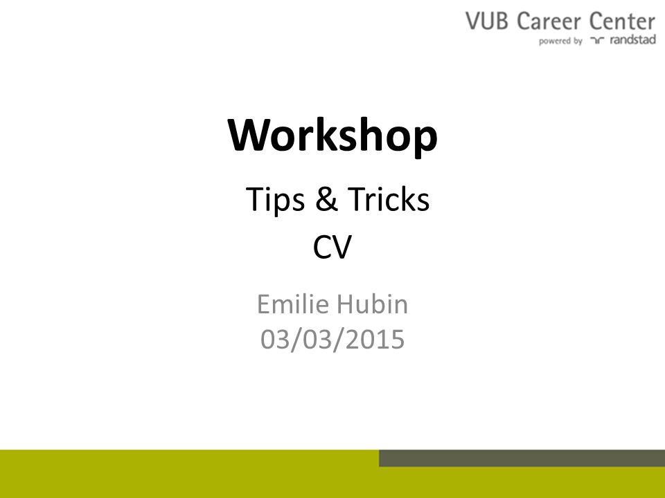 Workshop Tips & Tricks CV Emilie Hubin 03/03/2015