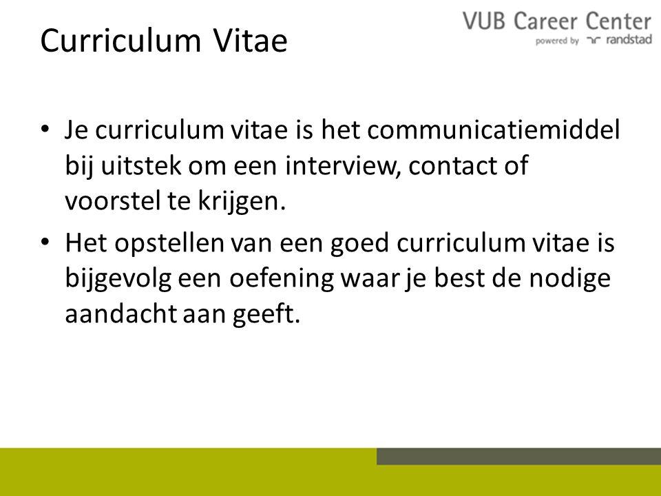 Curriculum Vitae Je curriculum vitae is het communicatiemiddel bij uitstek om een interview, contact of voorstel te krijgen. Het opstellen van een goe
