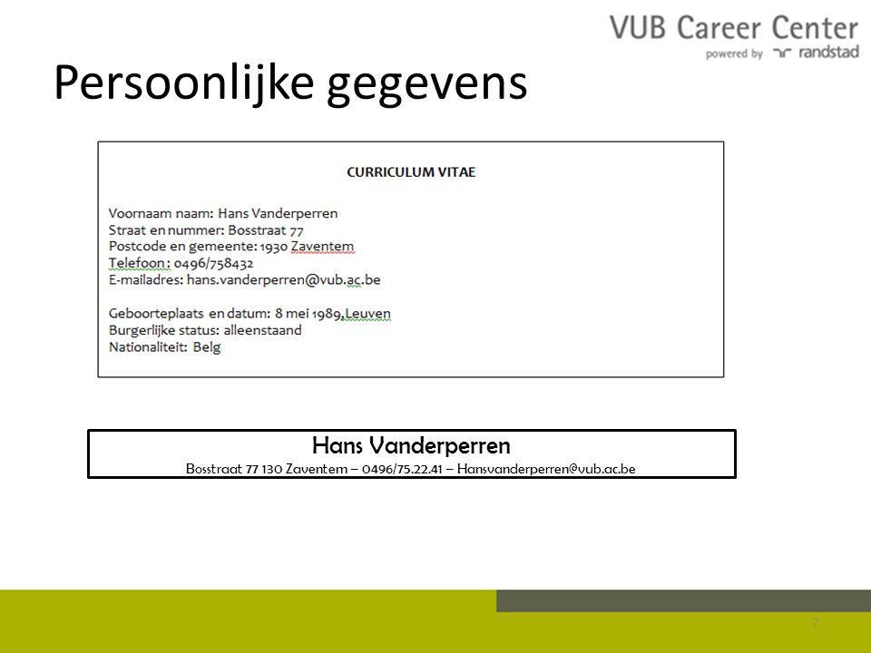 Persoonlijke gegevens 7 Hans Vanderperren Bosstraat 77 130 Zaventem – 0496/75.22.41 – Hansvanderperren@vub.ac.be