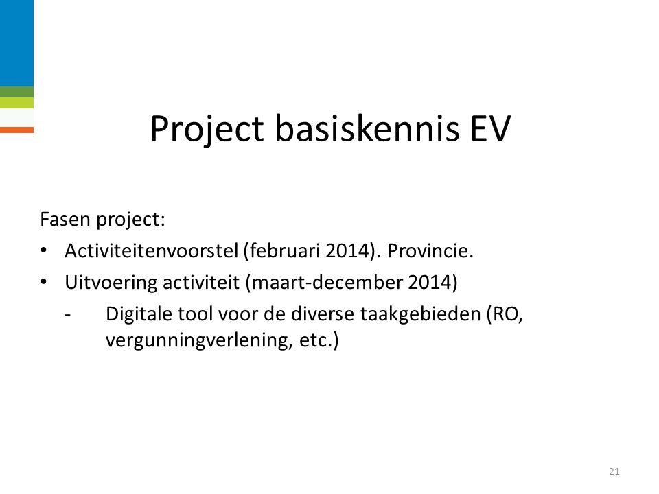 Project basiskennis EV 20 Het betreft de borging van de externe veiligheidtaken op het gebied van: Ruimtelijke ontwikkeling Handhaving Vergunningverlening Wabo (o.a.