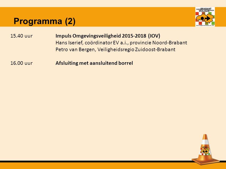 15.40 uurImpuls Omgevingsveiligheid 2015-2018 (IOV) Hans Iserief, coördinator EV a.i., provincie Noord-Brabant Petro van Bergen, Veiligheidsregio Zuidoost-Brabant 16.00 uur Afsluiting met aansluitend borrel Programma (2)