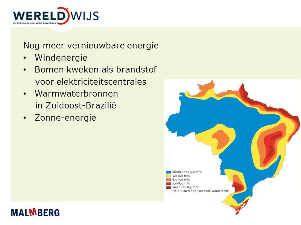 Nog meer vernieuwbare energie Windenergie Bomen kweken als brandstof voor elektriciteitscentrales Warmwaterbronnen in Zuidoost-Brazilië Zonne-energie