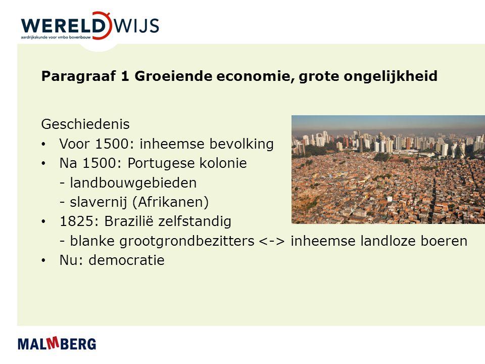 Paragraaf 1 Groeiende economie, grote ongelijkheid Geschiedenis Voor 1500: inheemse bevolking Na 1500: Portugese kolonie - landbouwgebieden - slaverni