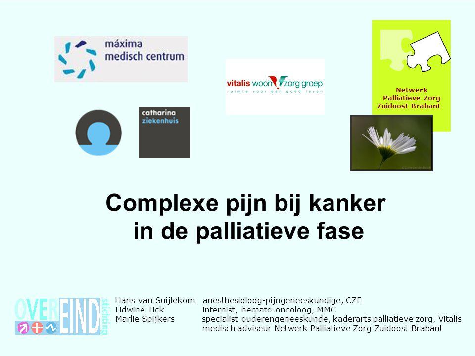 Complexe pijn bij kanker in de palliatieve fase Netwerk Palliatieve Zorg Zuidoost Brabant Hans van Suijlekom anesthesioloog-pijngeneeskundige, CZE Lid