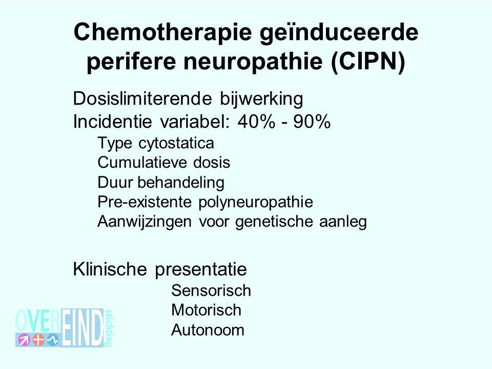 Chemotherapie geïnduceerde perifere neuropathie (CIPN) Dosislimiterende bijwerking Incidentie variabel: 40% - 90% Type cytostatica Cumulatieve dosis D
