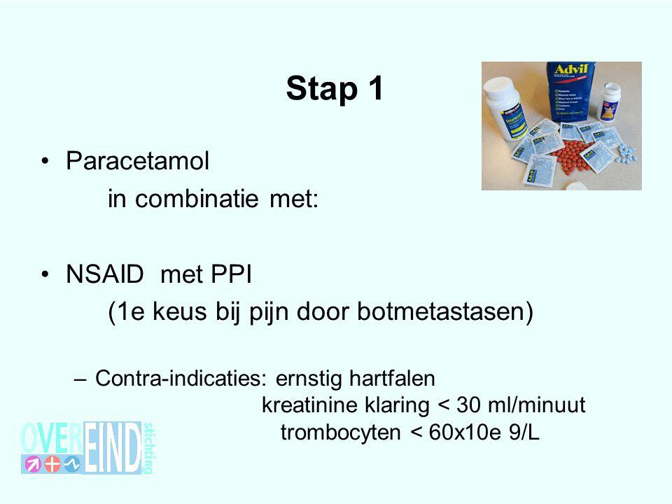 Stap 1 Paracetamol in combinatie met: NSAID met PPI (1e keus bij pijn door botmetastasen) –Contra-indicaties: ernstig hartfalen kreatinine klaring < 3