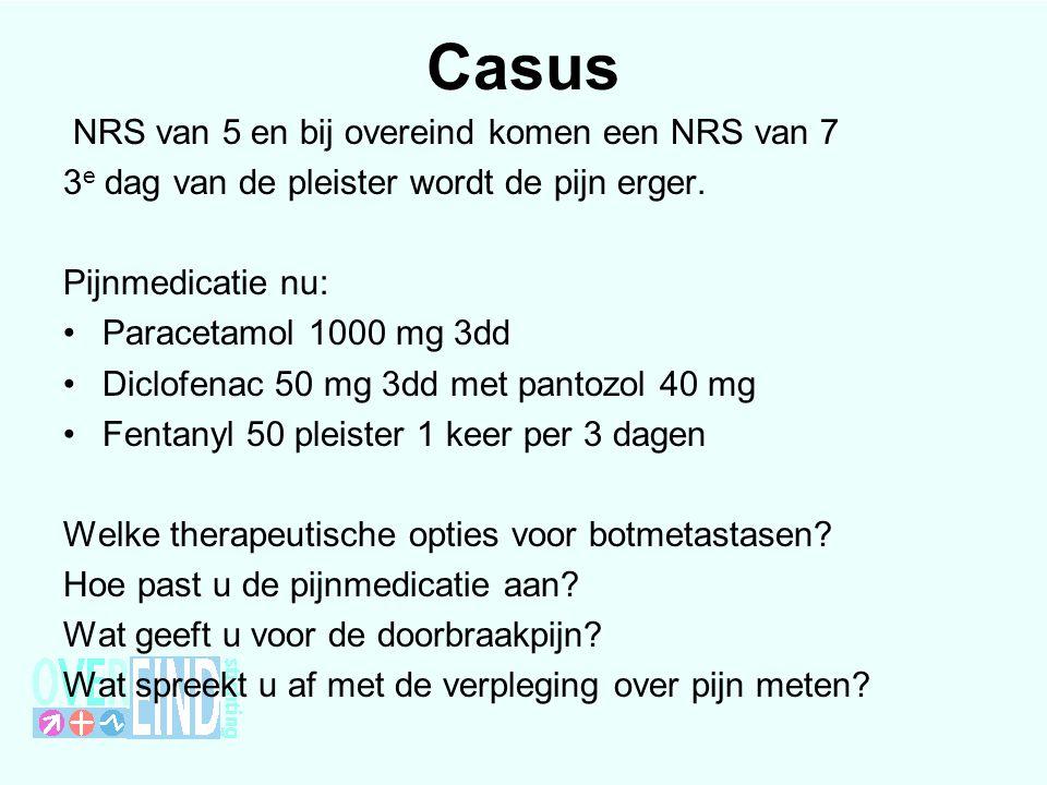 Casus NRS van 5 en bij overeind komen een NRS van 7 3 e dag van de pleister wordt de pijn erger. Pijnmedicatie nu: Paracetamol 1000 mg 3dd Diclofenac