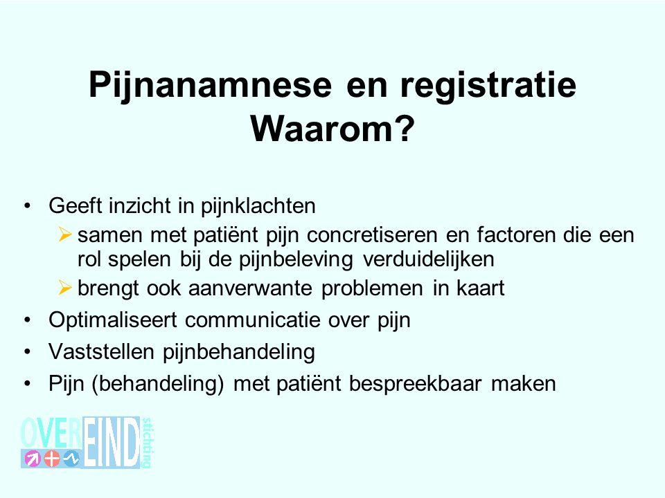 Pijnanamnese en registratie Waarom? Geeft inzicht in pijnklachten  samen met patiënt pijn concretiseren en factoren die een rol spelen bij de pijnbel