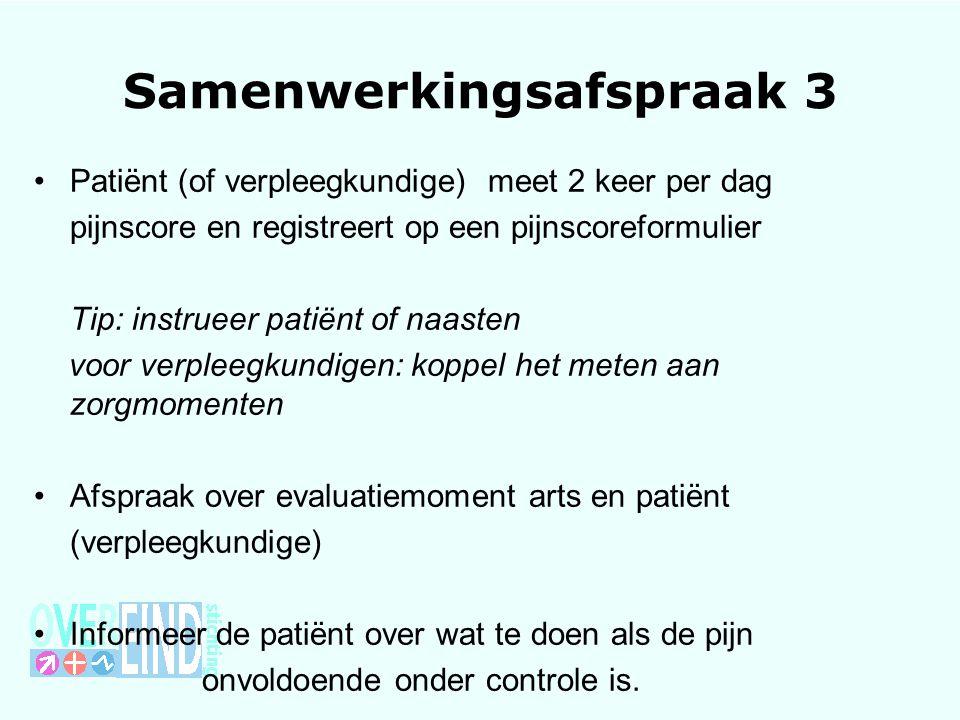 Samenwerkingsafspraak 3 Patiënt (of verpleegkundige) meet 2 keer per dag pijnscore en registreert op een pijnscoreformulier Tip: instrueer patiënt of