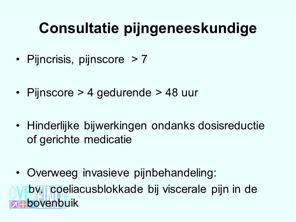 Consultatie pijngeneeskundige Pijncrisis, pijnscore > 7 Pijnscore > 4 gedurende > 48 uur Hinderlijke bijwerkingen ondanks dosisreductie of gerichte me