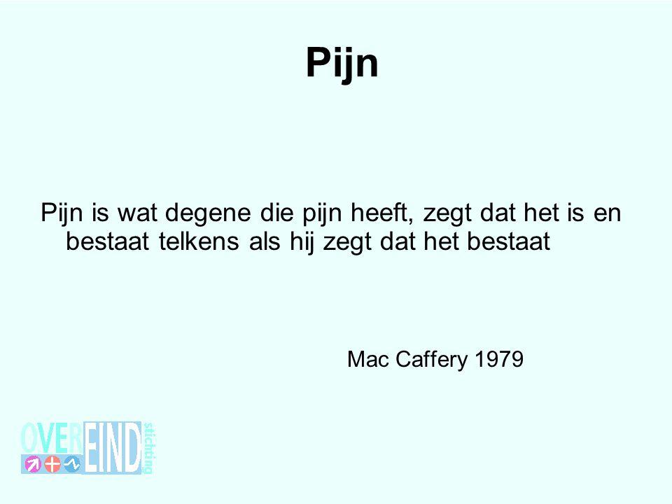 Pijn is wat degene die pijn heeft, zegt dat het is en bestaat telkens als hij zegt dat het bestaat Mac Caffery 1979