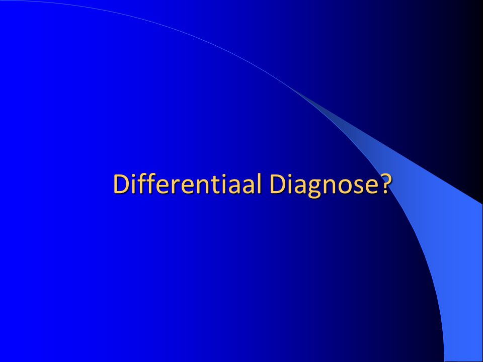 Differentiaal Diagnose?