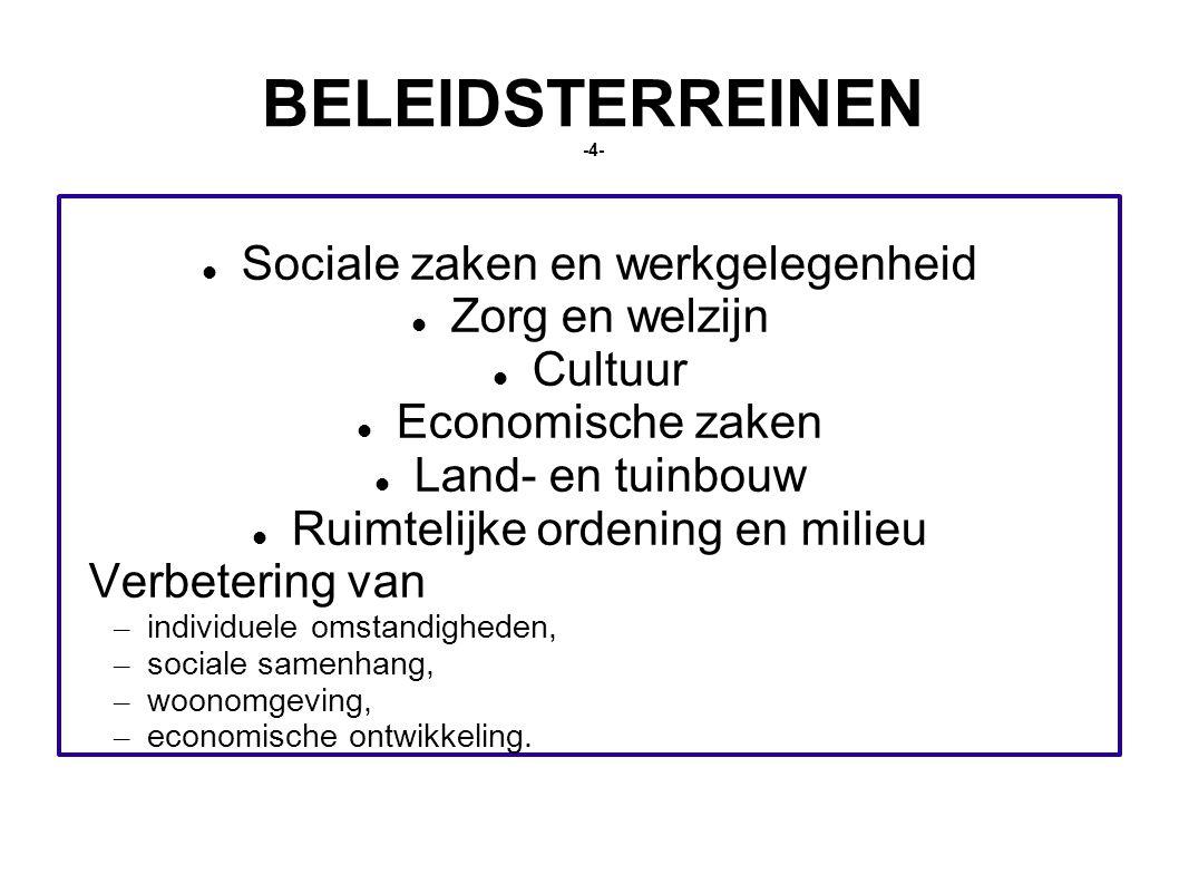 BELEIDSTERREINEN -4- Sociale zaken en werkgelegenheid Zorg en welzijn Cultuur Economische zaken Land- en tuinbouw Ruimtelijke ordening en milieu Verbetering van – individuele omstandigheden, – sociale samenhang, – woonomgeving, – economische ontwikkeling.