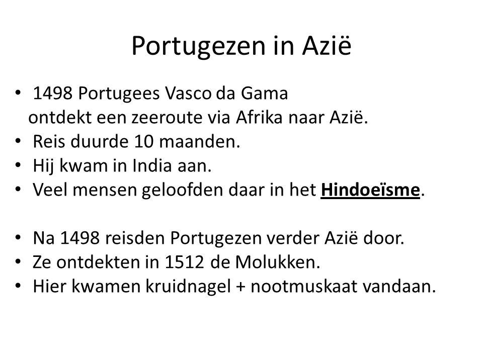 Portugezen in Azië 1498 Portugees Vasco da Gama ontdekt een zeeroute via Afrika naar Azië. Reis duurde 10 maanden. Hij kwam in India aan. Veel mensen