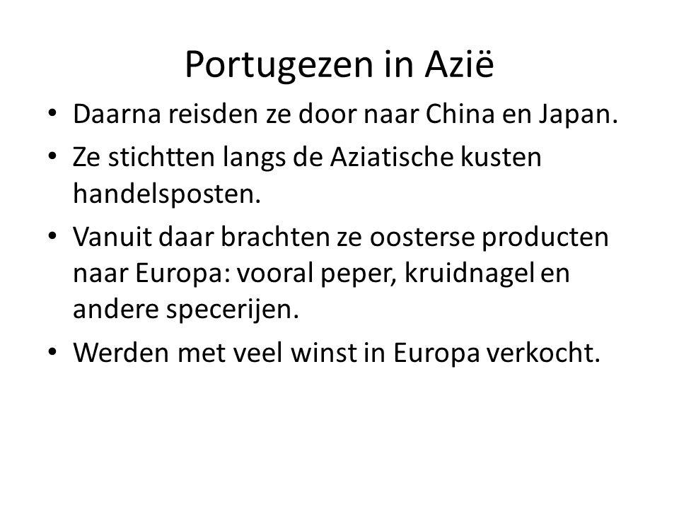 Portugezen in Azië Daarna reisden ze door naar China en Japan. Ze stichtten langs de Aziatische kusten handelsposten. Vanuit daar brachten ze oosterse