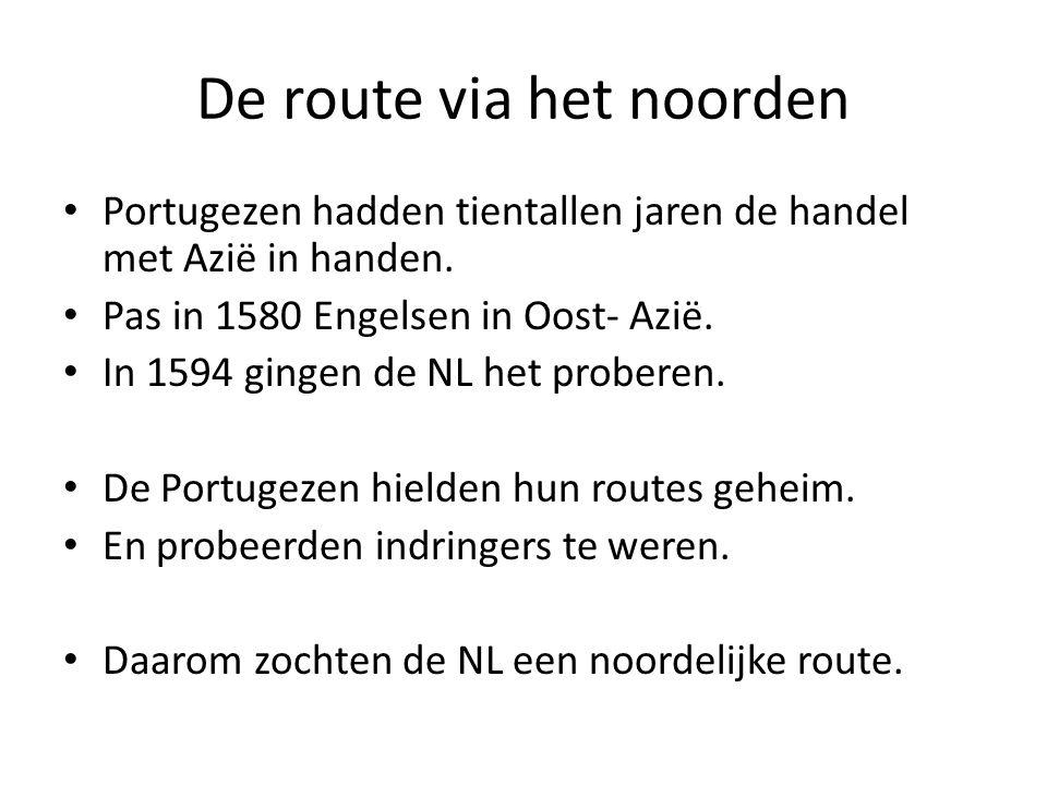 De route via het noorden Portugezen hadden tientallen jaren de handel met Azië in handen. Pas in 1580 Engelsen in Oost- Azië. In 1594 gingen de NL het