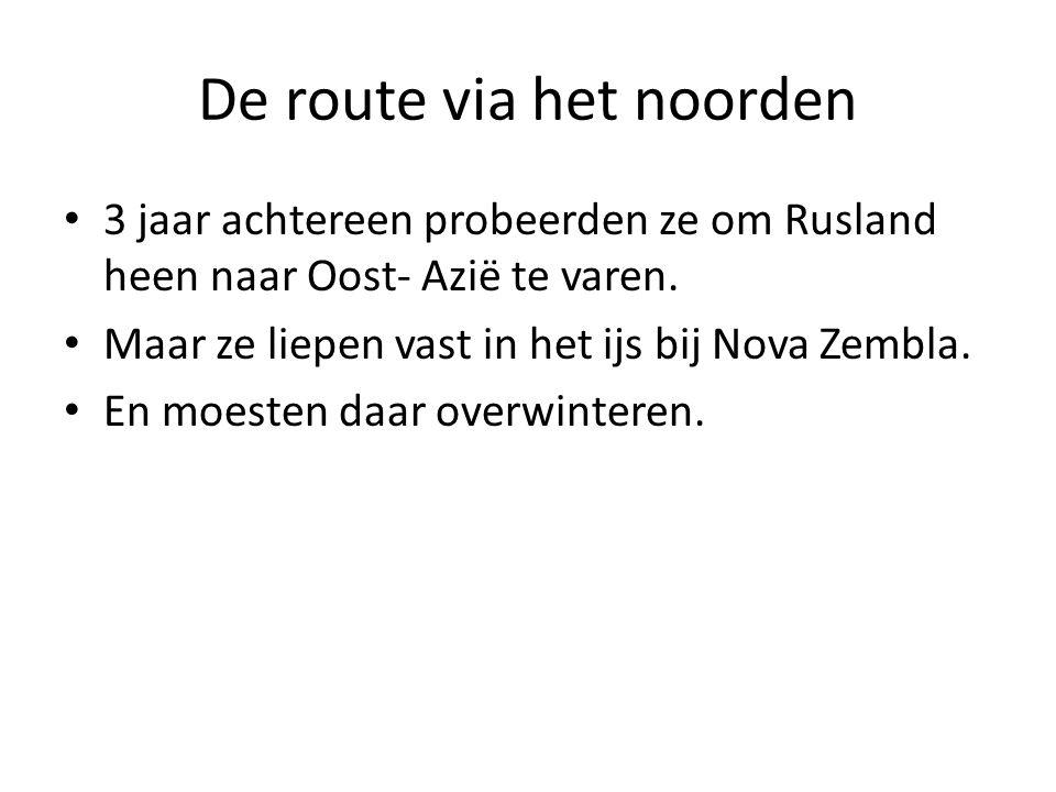 De route via het noorden 3 jaar achtereen probeerden ze om Rusland heen naar Oost- Azië te varen.