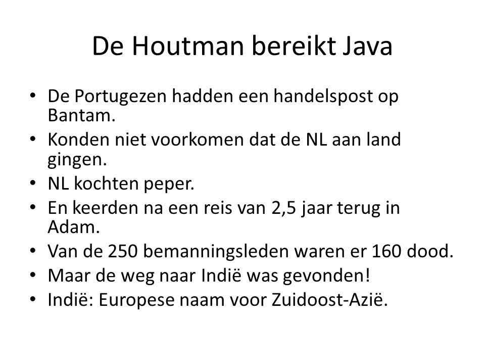 De Houtman bereikt Java De Portugezen hadden een handelspost op Bantam. Konden niet voorkomen dat de NL aan land gingen. NL kochten peper. En keerden