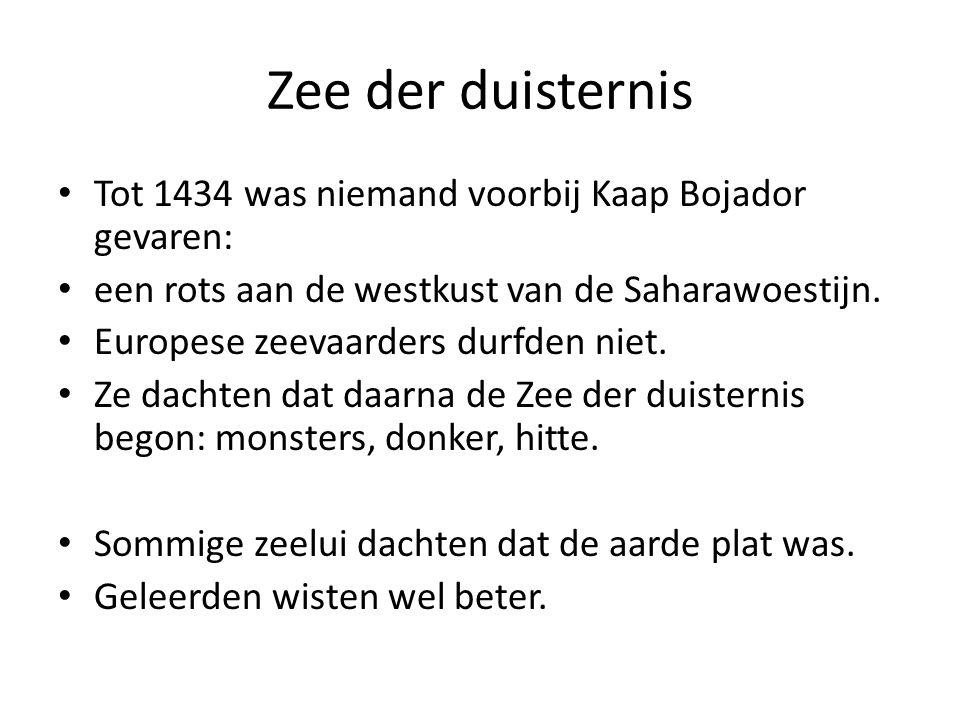 Zee der duisternis Tot 1434 was niemand voorbij Kaap Bojador gevaren: een rots aan de westkust van de Saharawoestijn. Europese zeevaarders durfden nie
