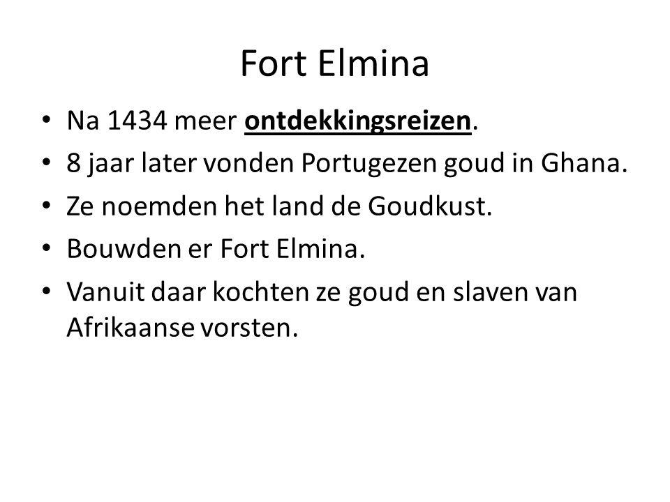 Fort Elmina Na 1434 meer ontdekkingsreizen. 8 jaar later vonden Portugezen goud in Ghana. Ze noemden het land de Goudkust. Bouwden er Fort Elmina. Van
