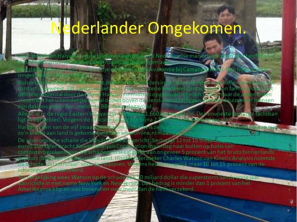 Nederlander Omgekomen. Door de tyfoon Haiyan is op de Filipijnen een 69-jarige Nederlandse man omgekomen. Dat heeft het ministerie van Buitenlandse Za
