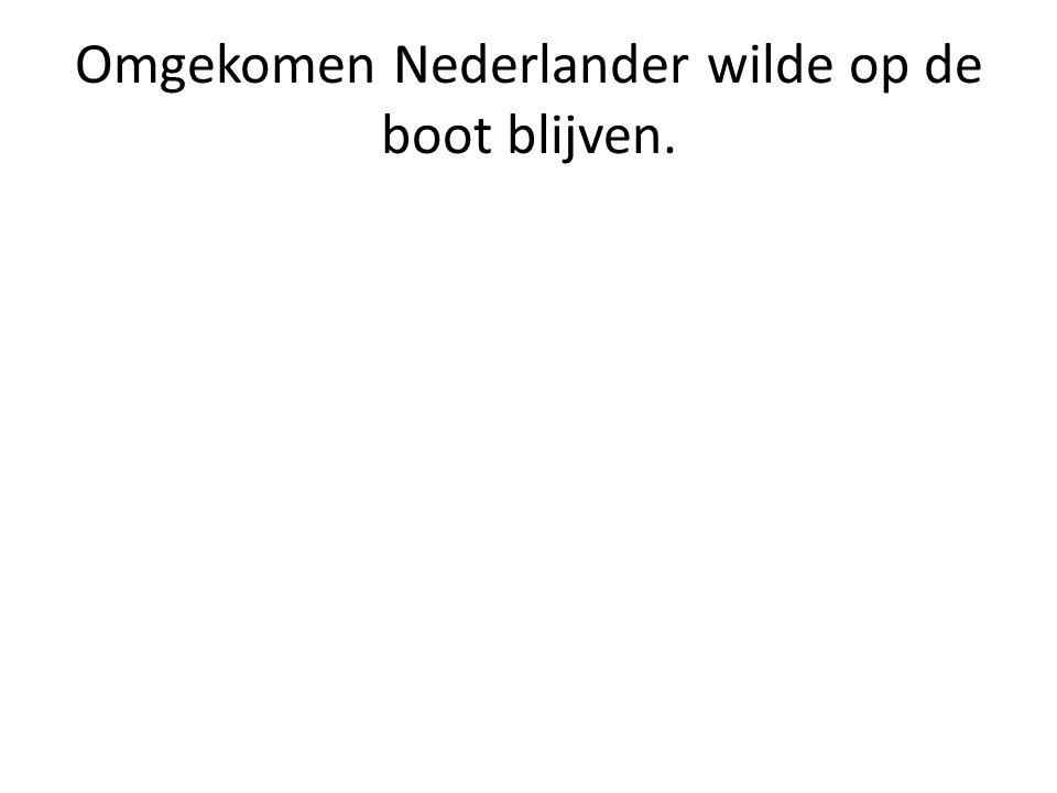 Omgekomen Nederlander wilde op de boot blijven.