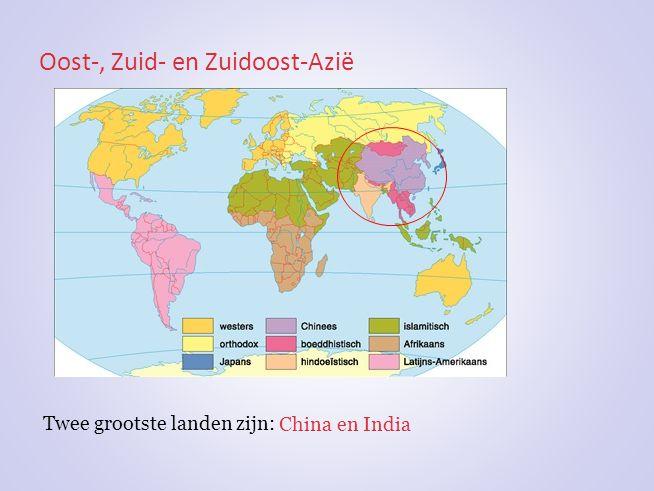 Oost-, Zuid- en Zuidoost-Azië Twee grootste landen zijn: China en India