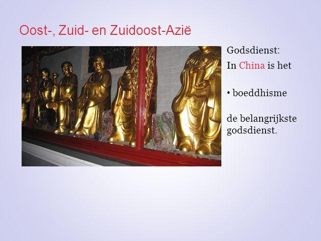 Oost-, Zuid- en Zuidoost-Azië In China is het boeddhisme de belangrijkste godsdienst. Godsdienst :